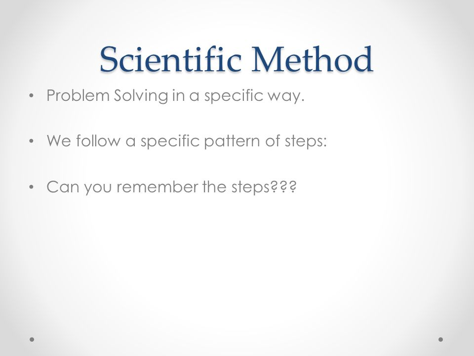 Scientific Method Problem Solving in a specific way.