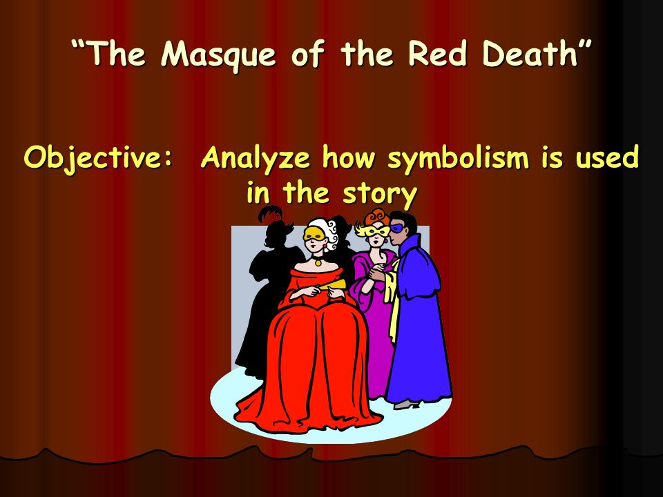 The Masque Of The Red Death Objective Analyze How Symbolism Is