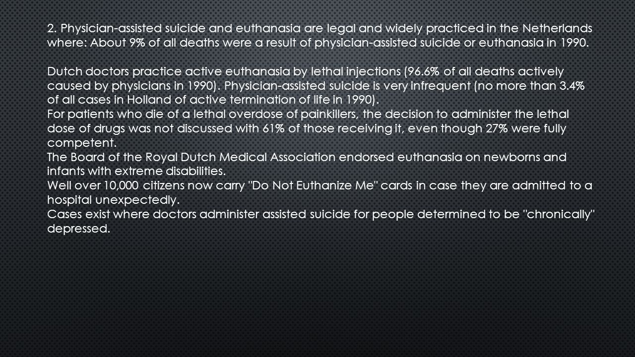 an argument in favor of physician assisted suicide and euthanasia In contrast, supporters of physician assisted suicide feel that the slippery slope argument is an exaggeration since the passage of the death with dignity act in oregon, involuntary.