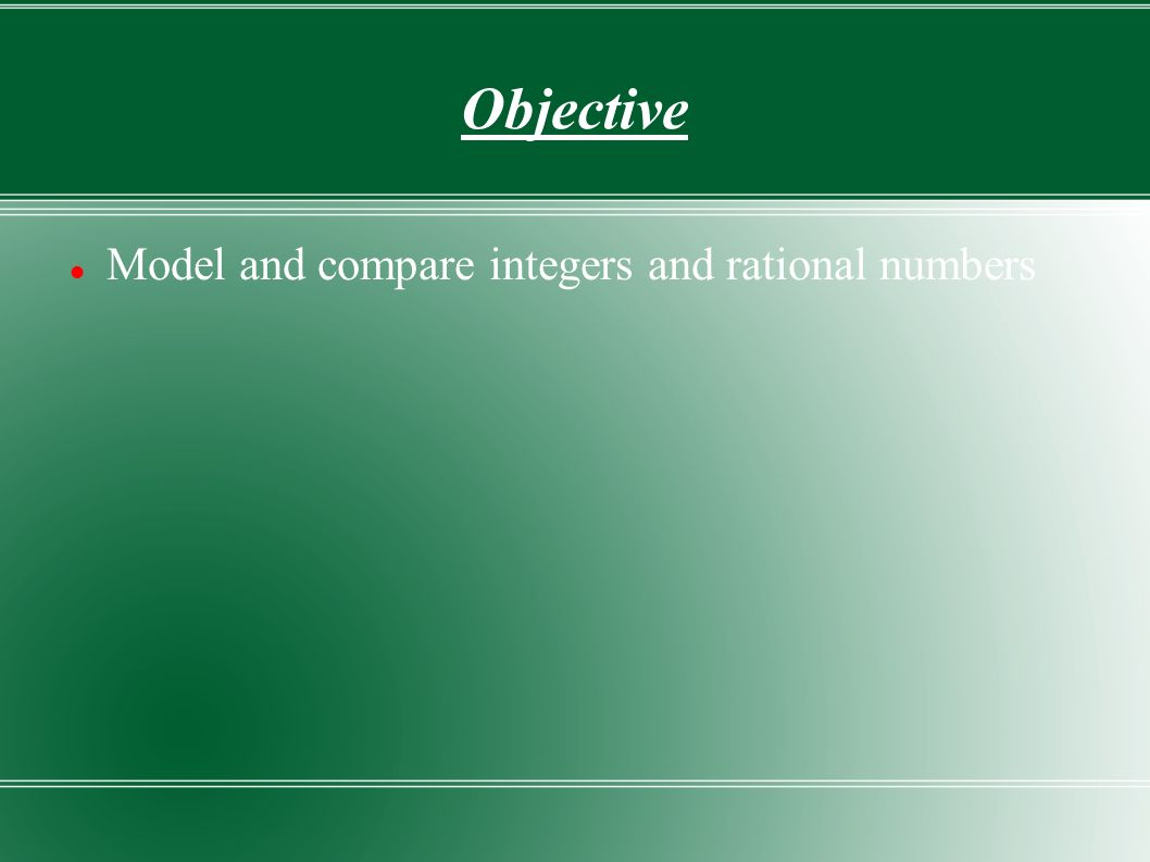 Objective Model and compare integers and rational numbers. - ppt ...