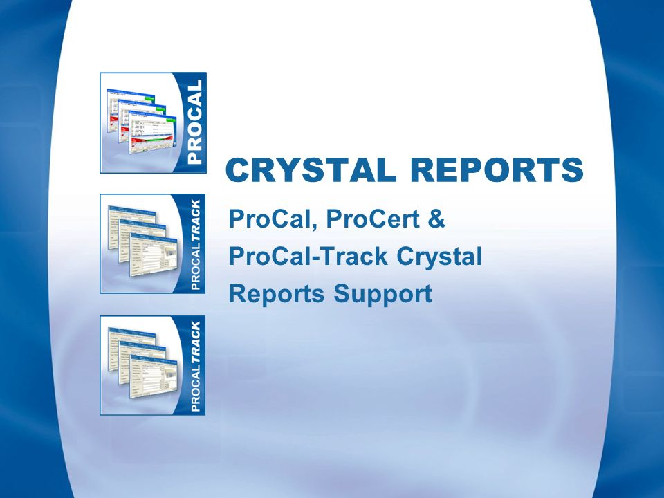 CRYSTAL REPORTS ProCal, ProCert & ProCal-Track Crystal Reports