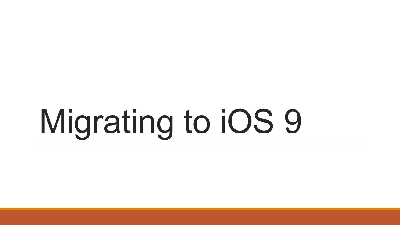 Migrating to iOS 9