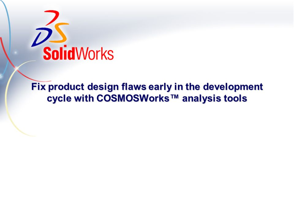 Fix product design flaws early in the development cycle with