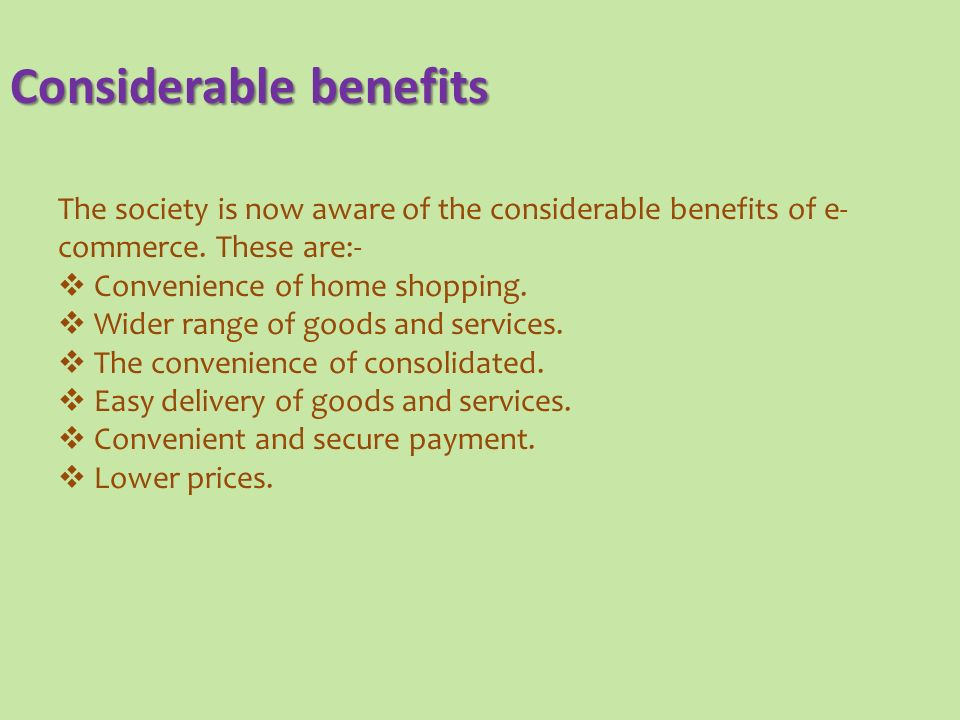 The society is now aware of the considerable benefits of e- commerce.