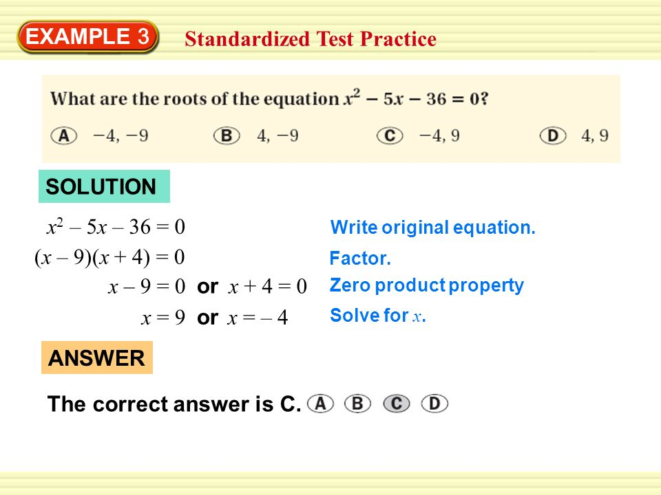 EXAMPLE 3 Standardized Test Practice SOLUTION x 2 – 5x – 36 = 0 Write  original