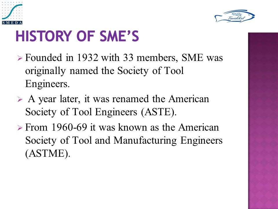  Founded in 1932 with 33 members, SME was originally named the Society of Tool Engineers.