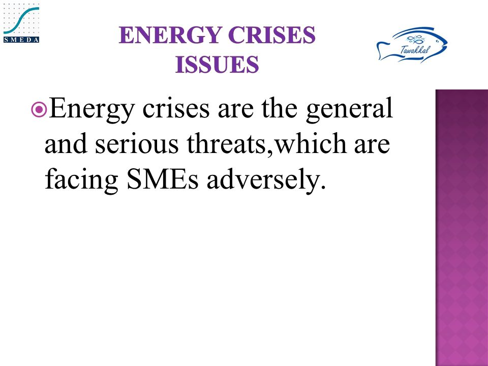  Energy crises are the general and serious threats,which are facing SMEs adversely.
