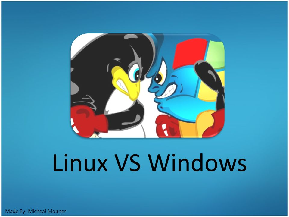 Made By: Micheal Mouner Linux VS Windows  Agenda  - ppt download