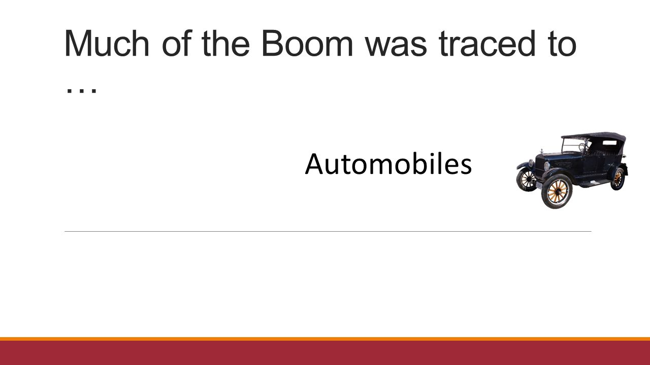 Much Of The Boom Was Traced To Automobiles What Made Model T Since Is So Similar 1