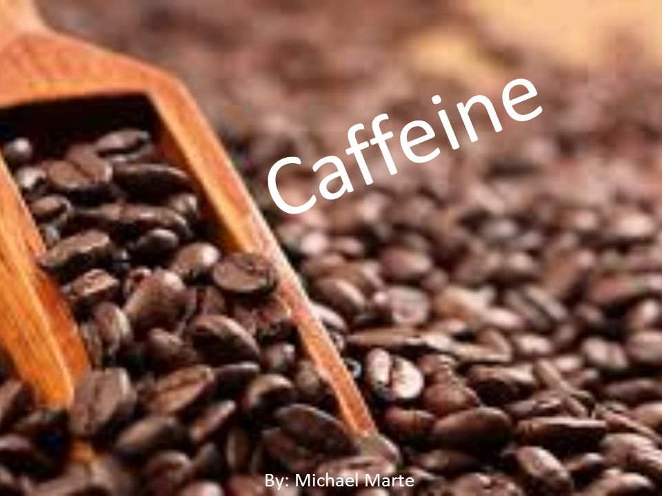 Caffeine By: Michael Marte. What is Caffeine? Textbook Definition ...