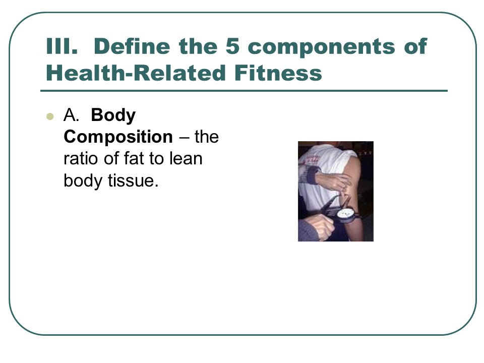 Define The 5 Components Of Health Related Fitness A