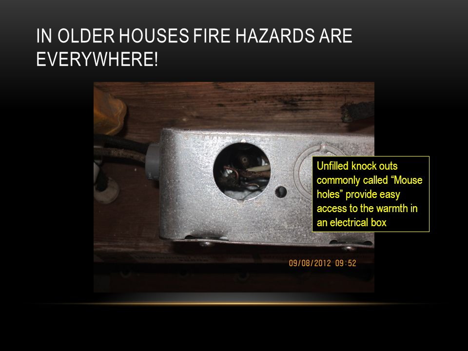 IN OLDER HOUSES FIRE HAZARDS ARE EVERYWHERE.