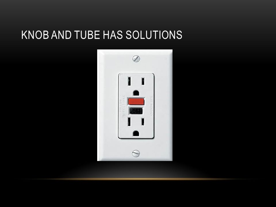 KNOB AND TUBE HAS SOLUTIONS