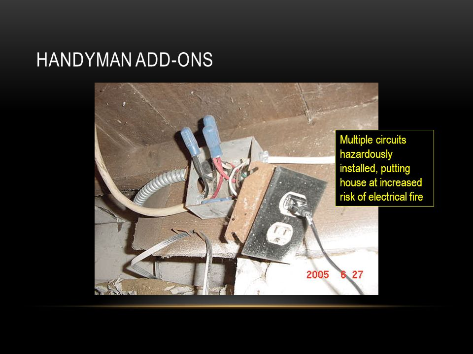 HANDYMAN ADD-ONS Multiple circuits hazardously installed, putting house at increased risk of electrical fire