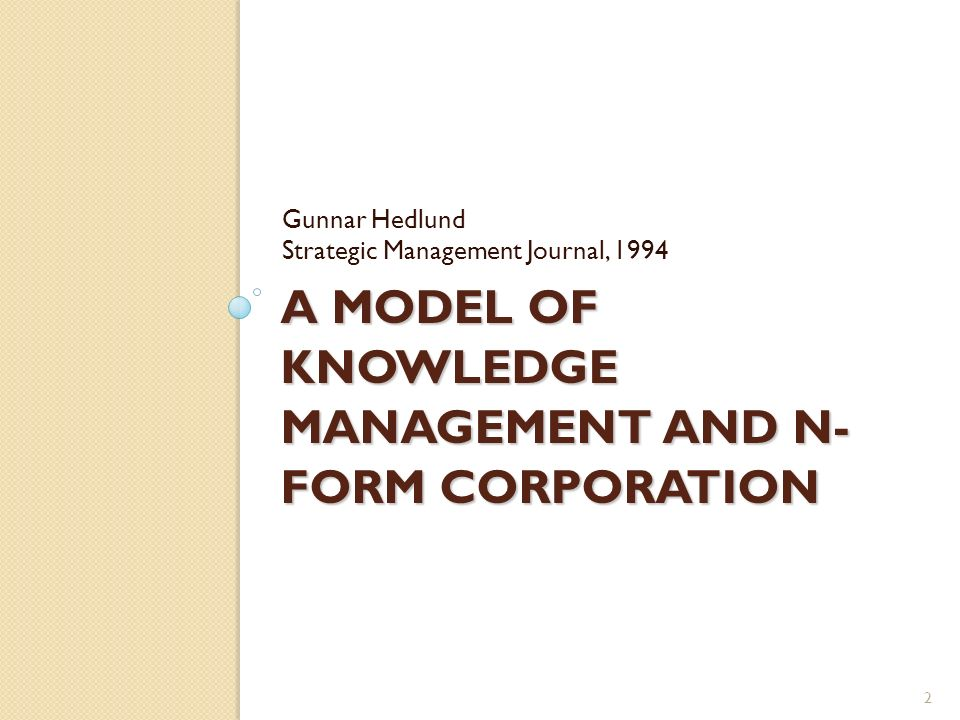 2 A MODEL OF KNOWLEDGE MANAGEMENT AND N FORM CORPORATION