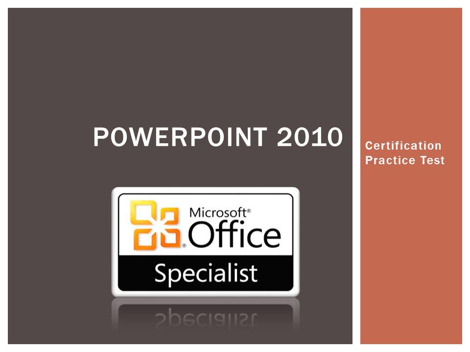 Certification Practice Test Powerpoint 2010 Practice Questions