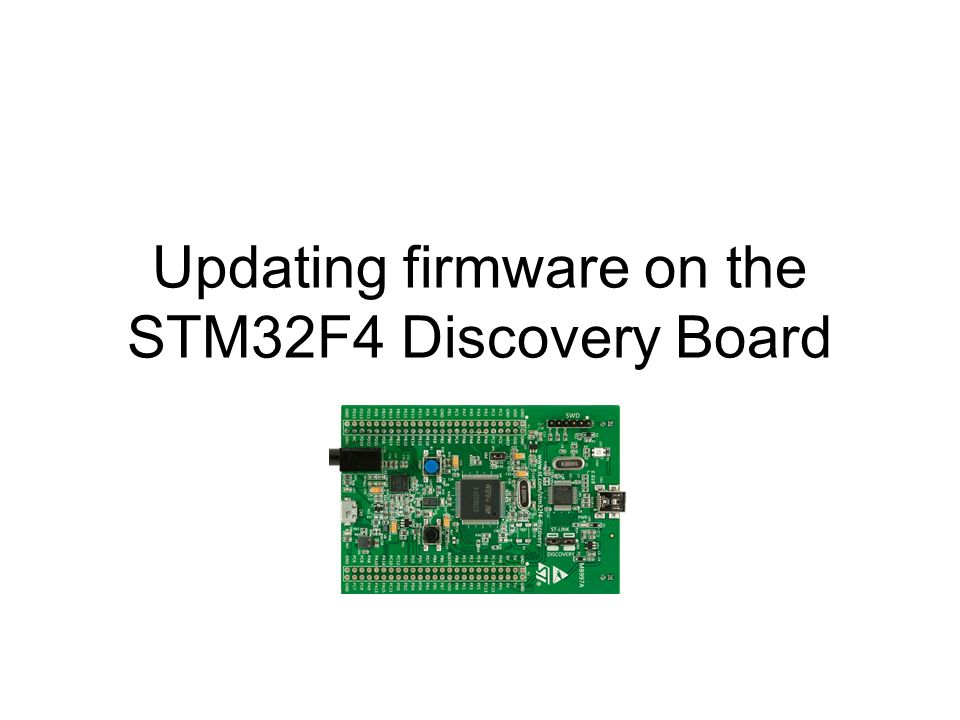 Updating firmware on the STM32F4 Discovery Board  - ppt download
