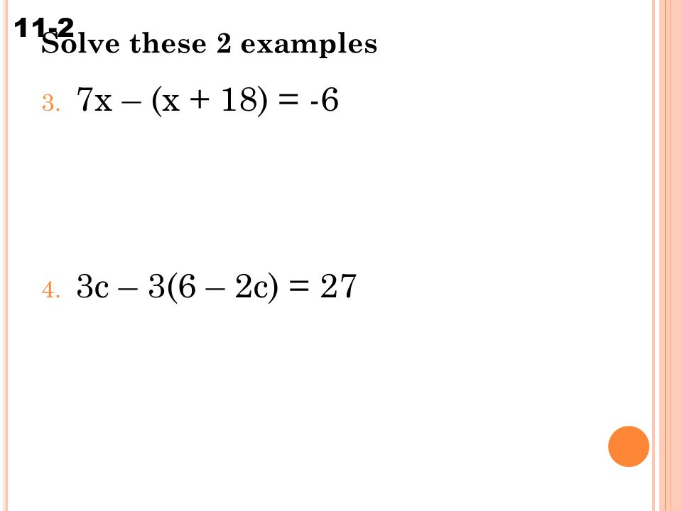 Solving Multi-Step Equations 11-2 Solve these 2 examples 3.