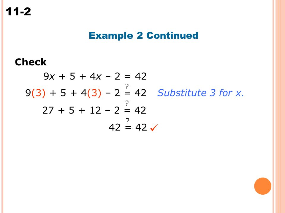 Solving Multi-Step Equations 11-2 Check Example 2 Continued 9x x – 2 = 42 9(3) (3) – 2 = 42 .