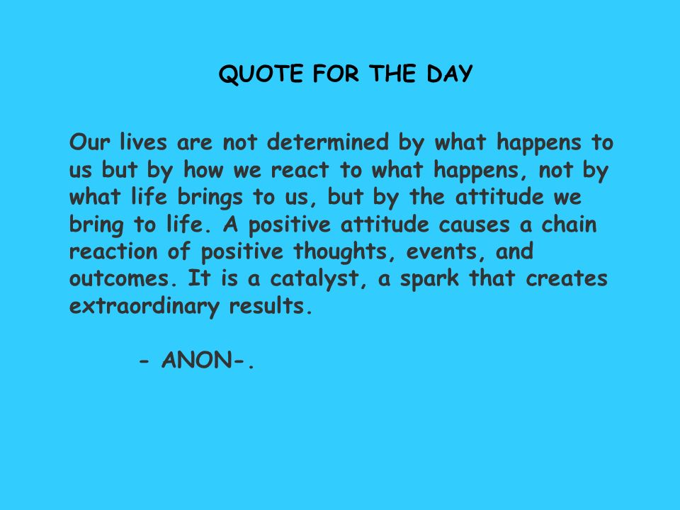 Quote For The Day Our Lives Are Not Determined By What Happens To Us