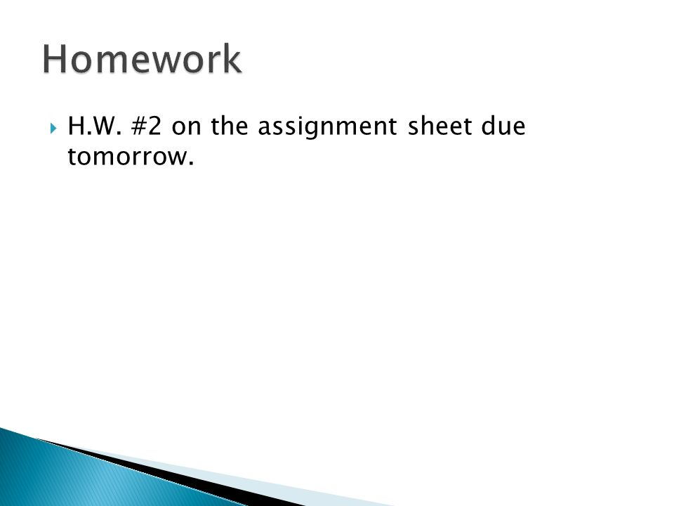 H.W. #2 on the assignment sheet due tomorrow..  Do Now Fill in the ...