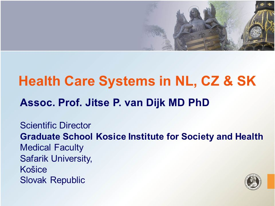 Health Care Systems in NL, CZ & SK Assoc. Prof. Jitse P.