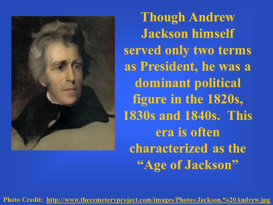 andrew jackson served two terms as Andrew jackson was the seventh president of the united states he was born near the end of the colonial era, somewhere near the then-unmarked border between north and south carolina, into a recently immigrated scots-irish farming family of relatively modest means.