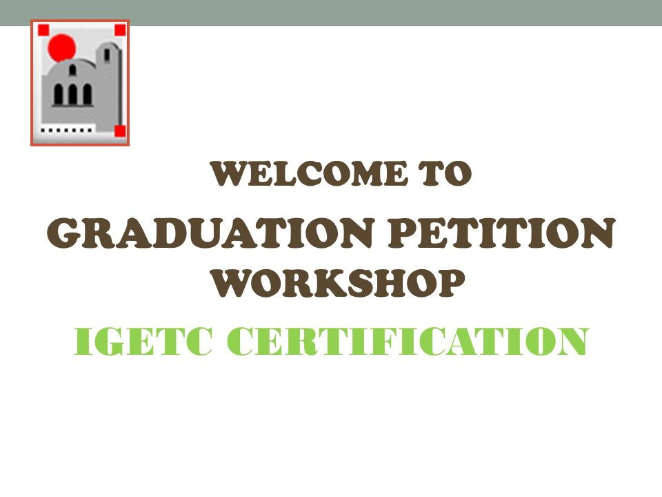 Welcome To Graduation Petition Workshop Igetc Certification Ppt