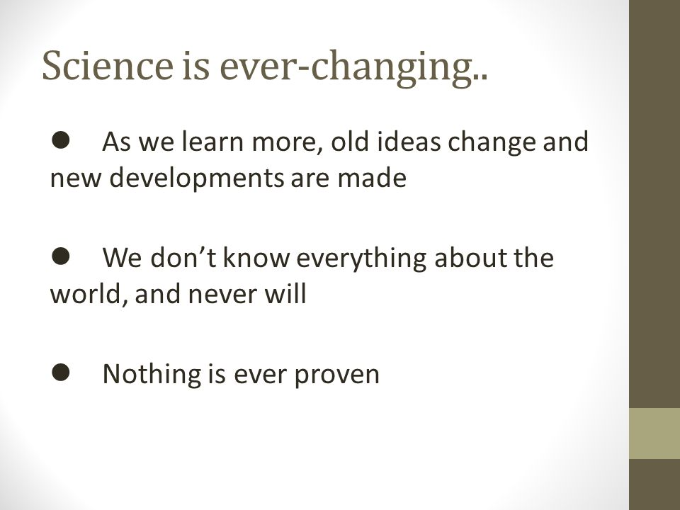 Science is ever-changing..