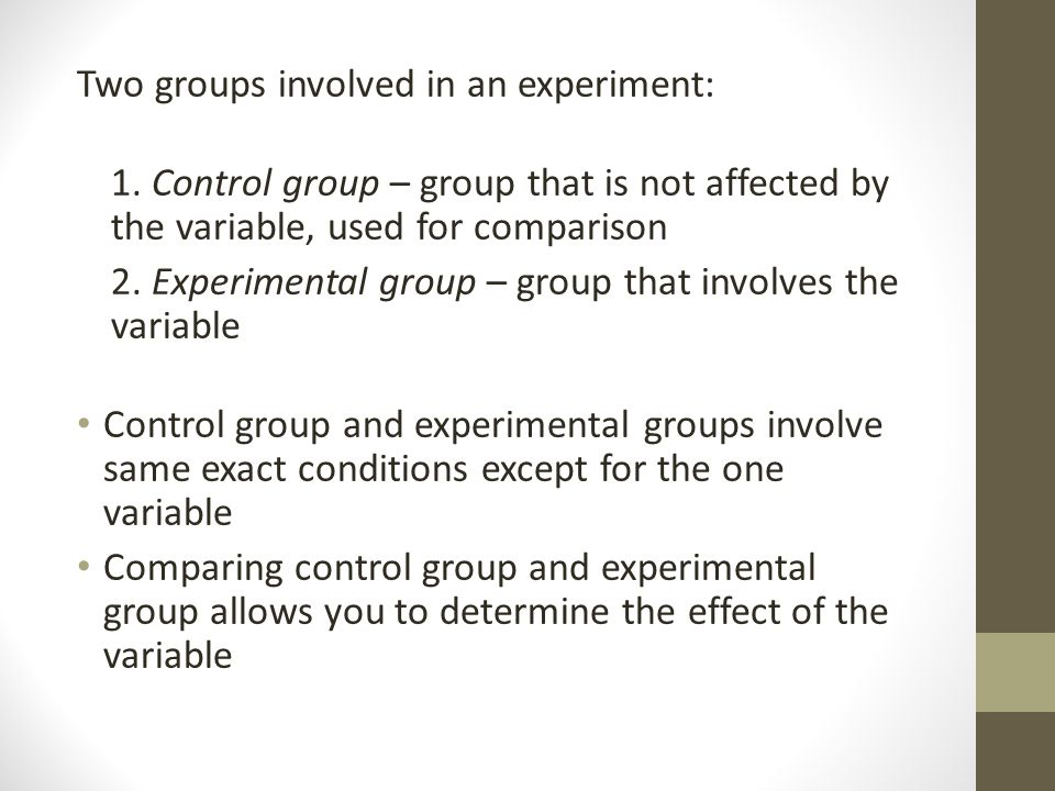 Two groups involved in an experiment: 1.