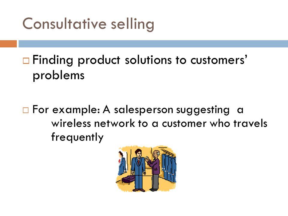 Consultative selling process.