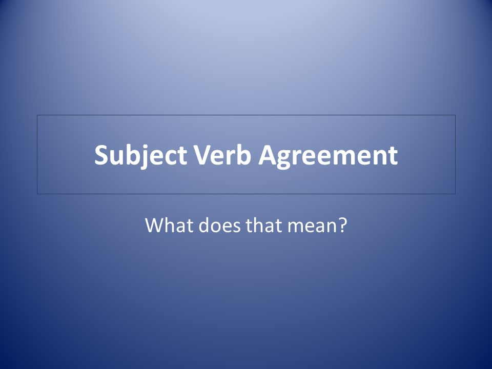 Subject Verb Agreement What Does That Mean Agreement Of Subject