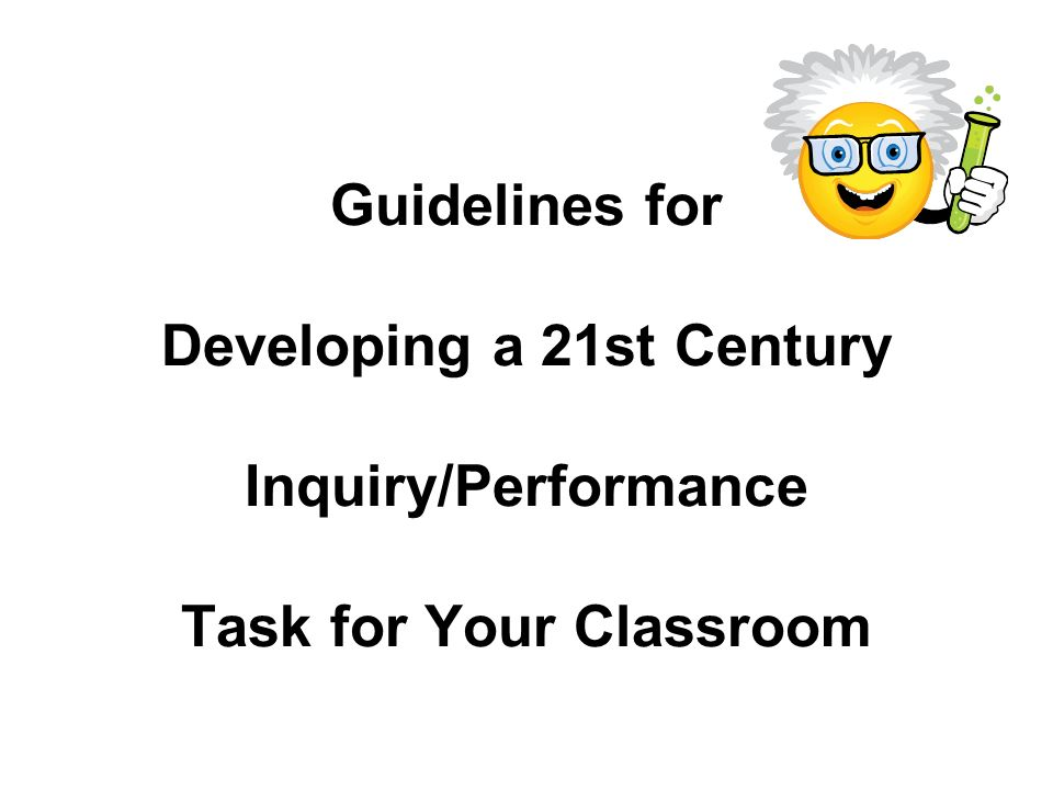 Guidelines for Developing a 21st Century Inquiry/Performance Task for Your Classroom