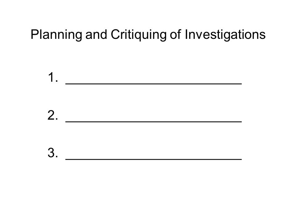 Planning and Critiquing of Investigations 1. ________________________ 2.
