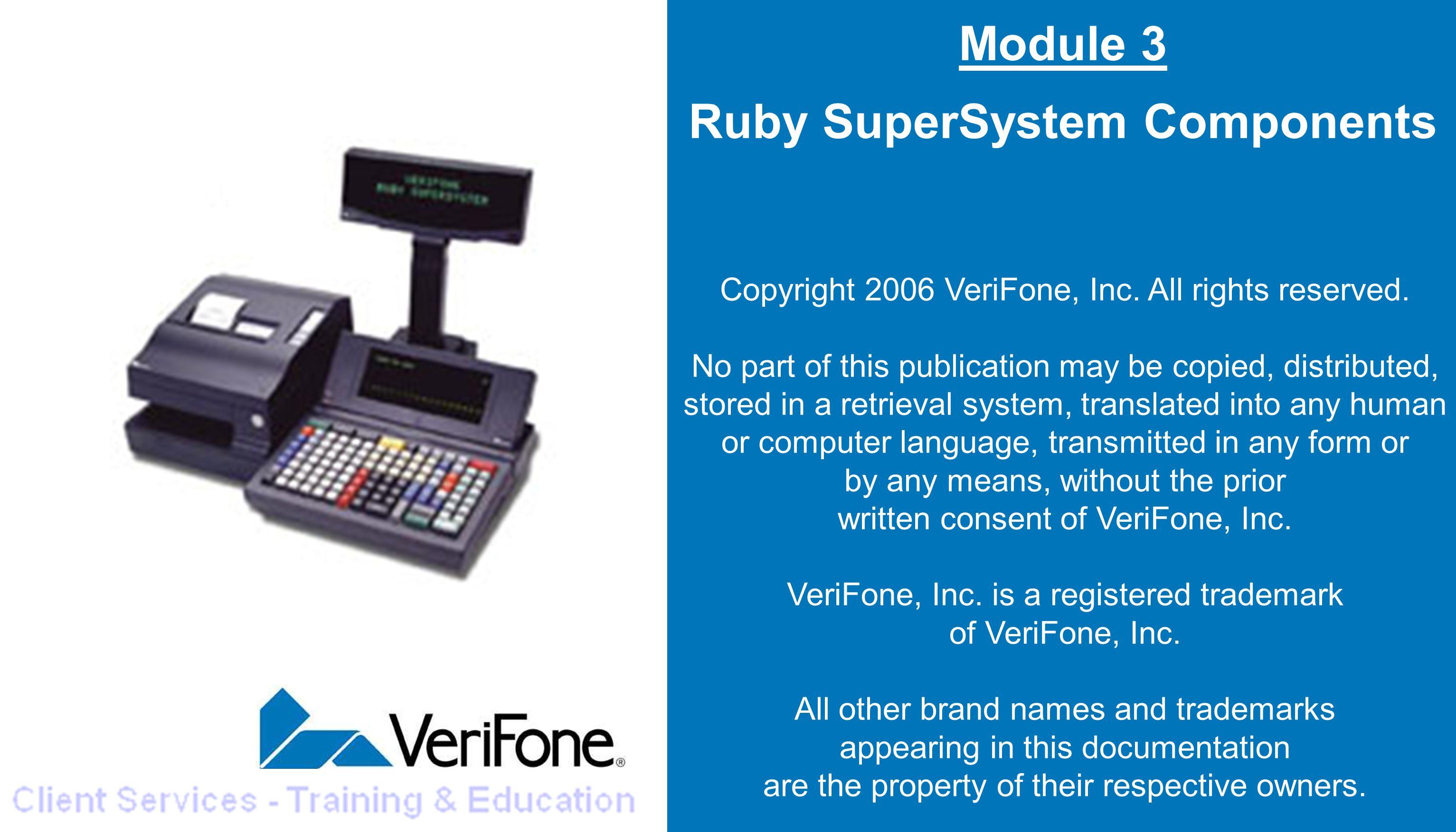module 3 ruby supersystem components copyright 2006 verifone inc rh slideplayer com Verifone Ruby Printer Verifone Ruby Cash Register Manual