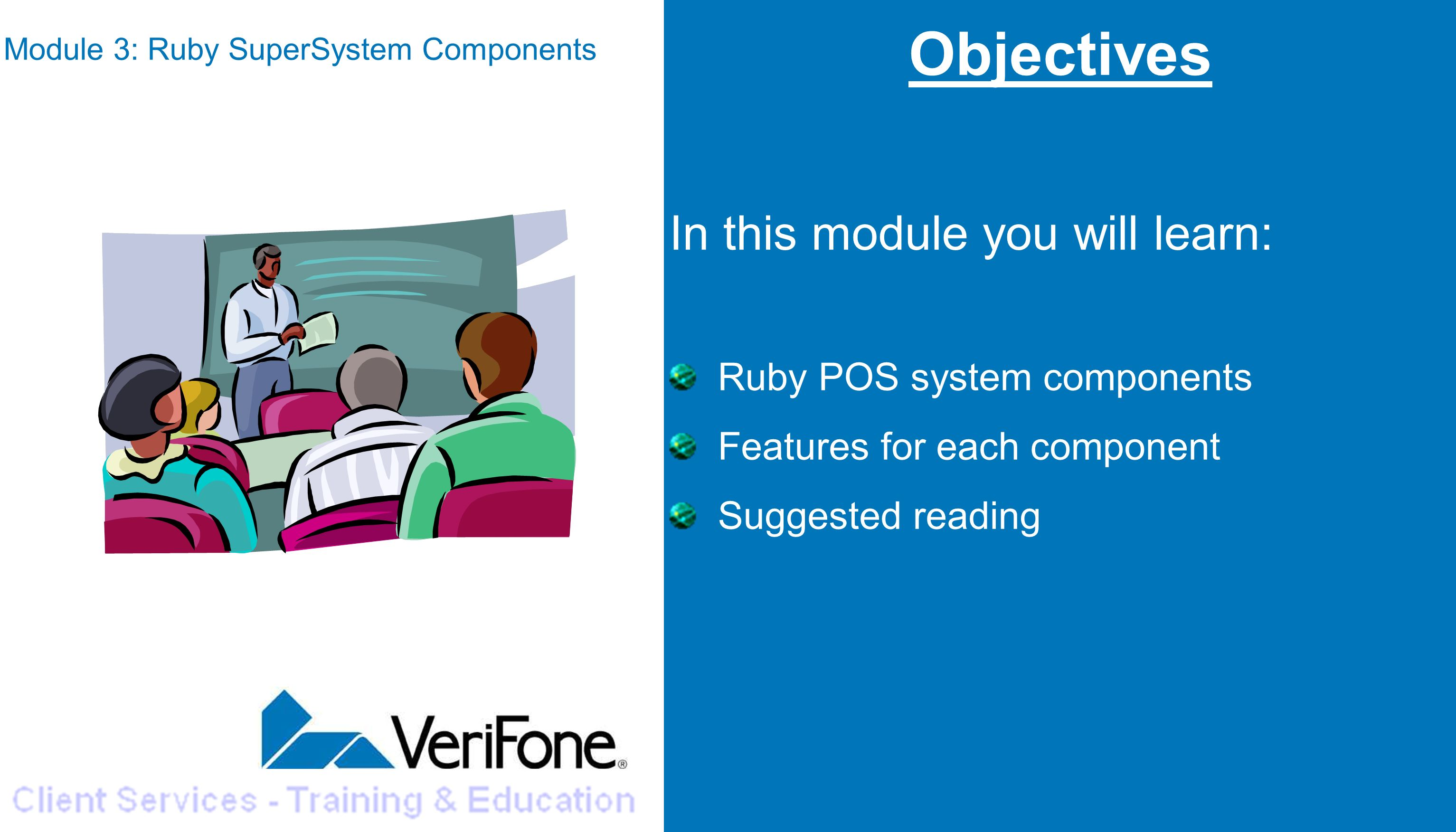 3 Objectives In this module you will learn: Ruby POS system components  Features for each component Suggested reading Module 3: Ruby SuperSystem  Components