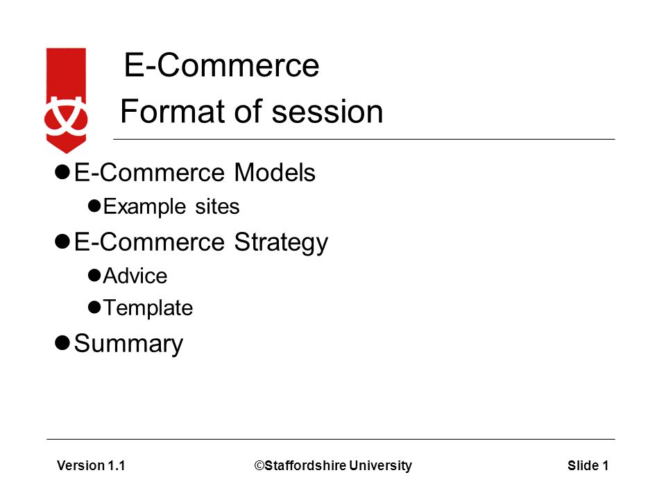 E-Commerce Version 1.1©Staffordshire UniversitySlide 1 Format of ...