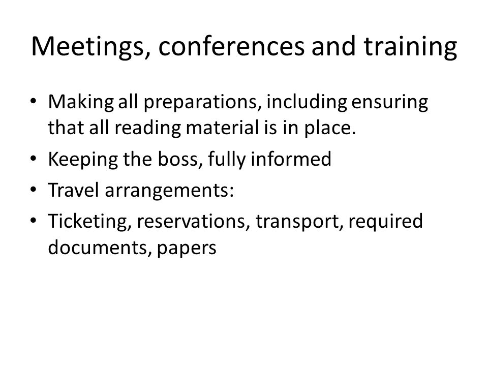 Meetings, conferences and training Making all preparations, including ensuring that all reading material is in place.