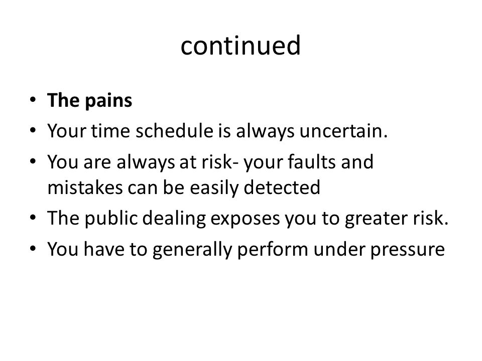 continued The pains Your time schedule is always uncertain.