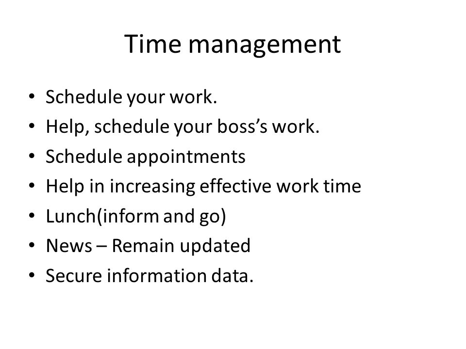 Time management Schedule your work. Help, schedule your boss's work.