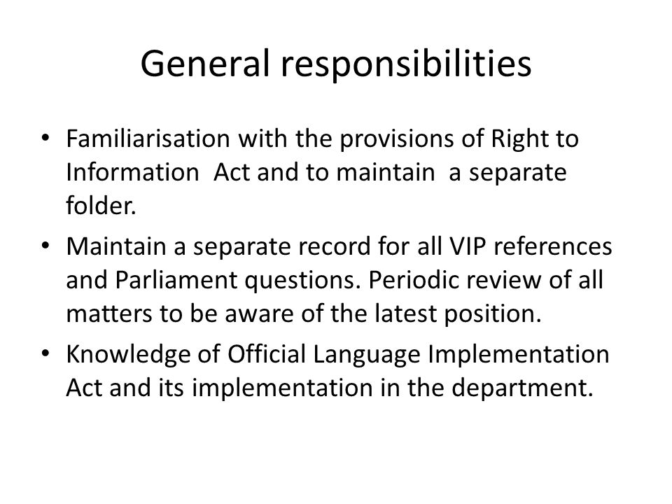 General responsibilities Familiarisation with the provisions of Right to Information Act and to maintain a separate folder.