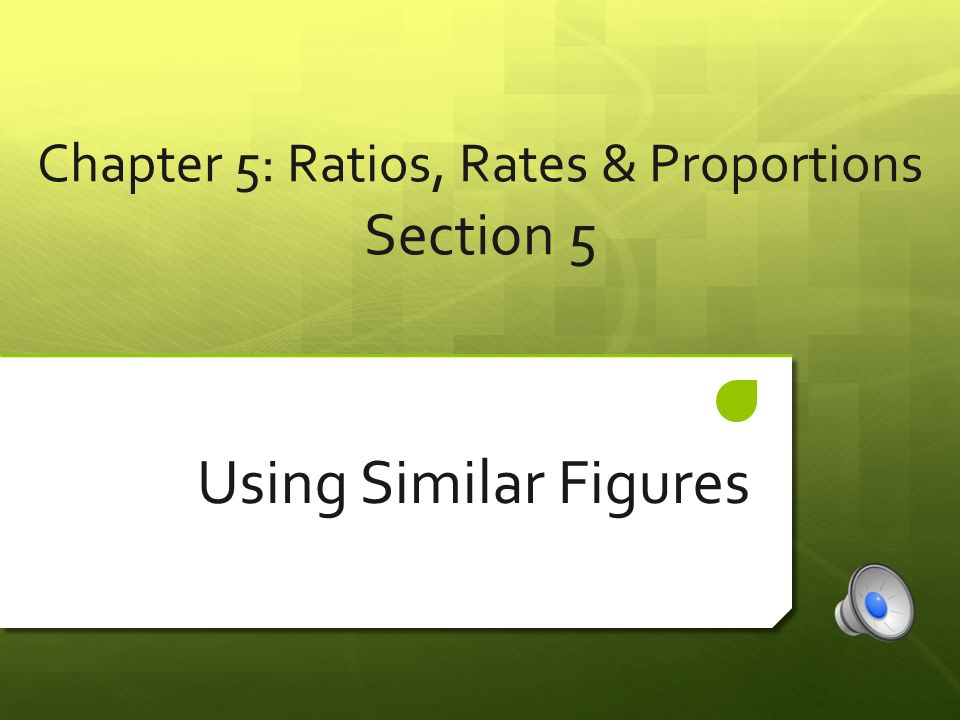 Chapter 5 Ratios Rates Proportions Section 5 Using Similar