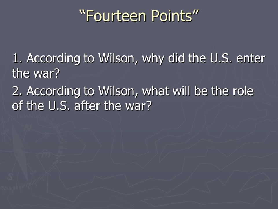 Fourteen Points 1. According to Wilson, why did the U.S.