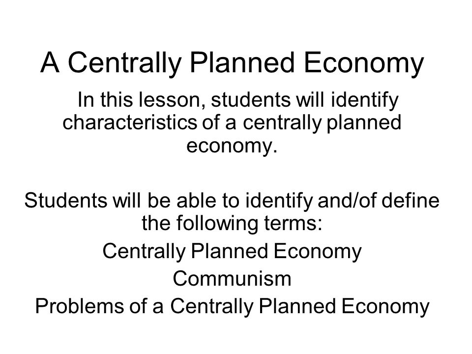 a centrally planned economy in this lesson students will identify characteristics of a centrally planned