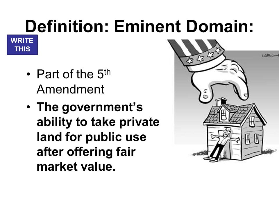 Definition Eminent Domain Part Of The 5 Th Amendment The Governments Ability To Take