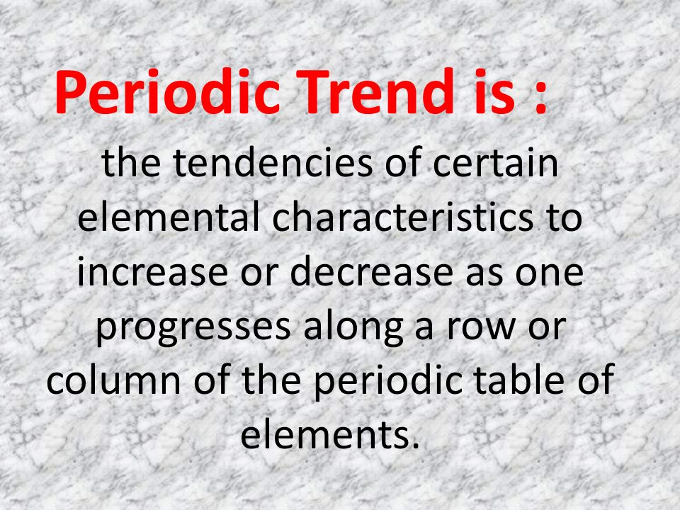 Periodic Trend Is The Tendencies Of Certain Elemental