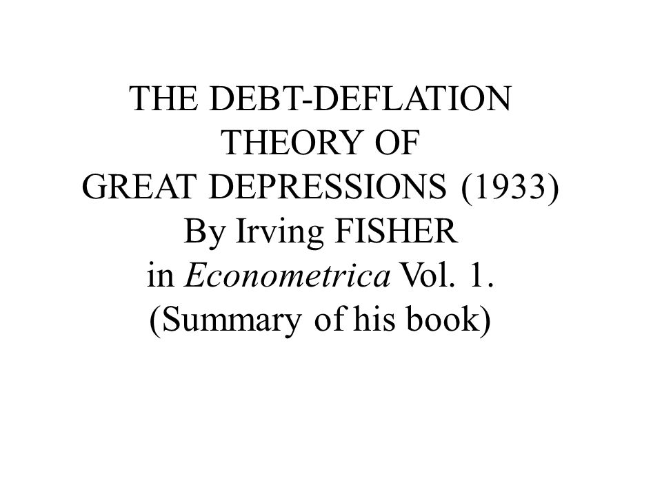 the debt deflation theory of great depressions (1933) by irving1 the debt deflation theory of great depressions