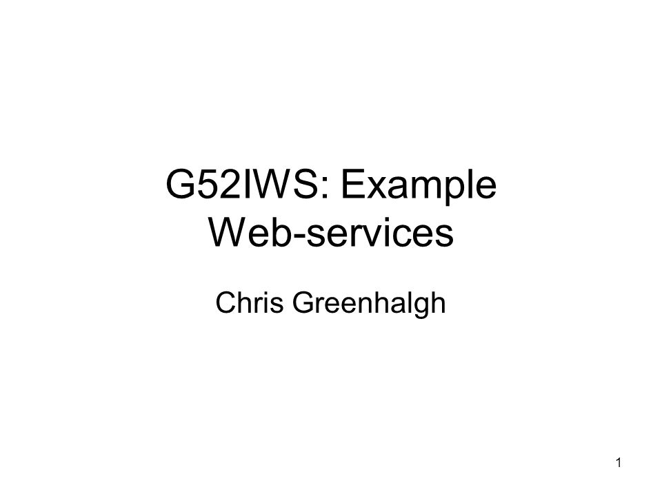 1 G52IWS: Example Web-services Chris Greenhalgh  2 Contents