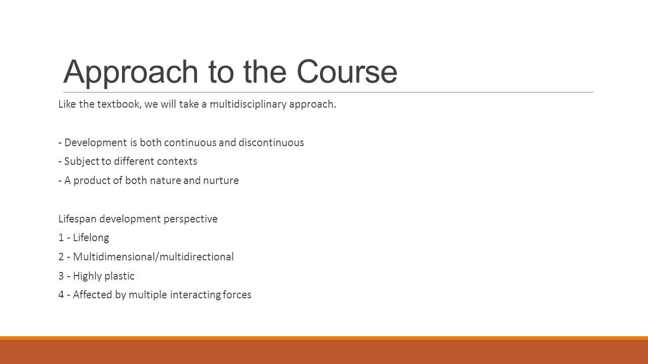 Approach to the Course Like the textbook, we will take a multidisciplinary approach.