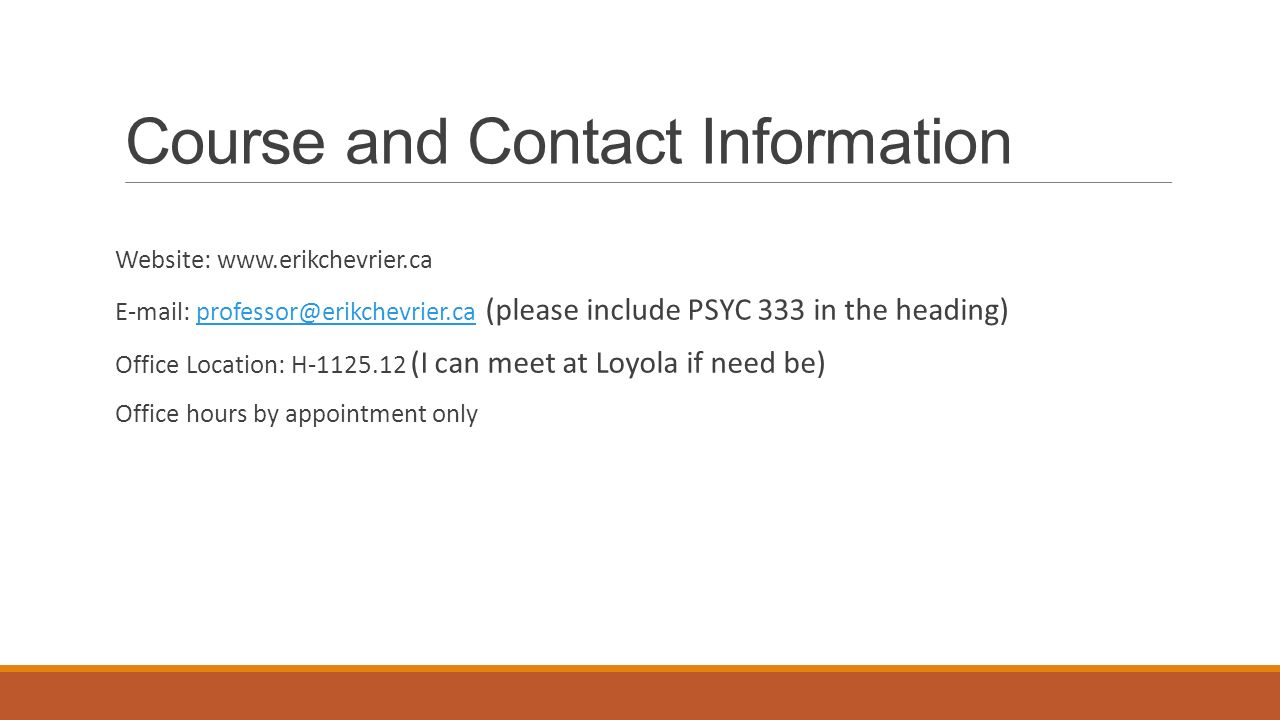 Course and Contact Information Website:     (please include PSYC 333 in the Office Location: H (I can meet at Loyola if need be) Office hours by appointment only
